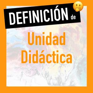 Definición de unidad didáctica según autores