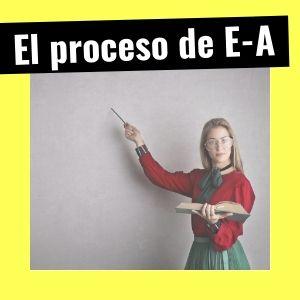 El proceso de enseñanza-aprendizaje