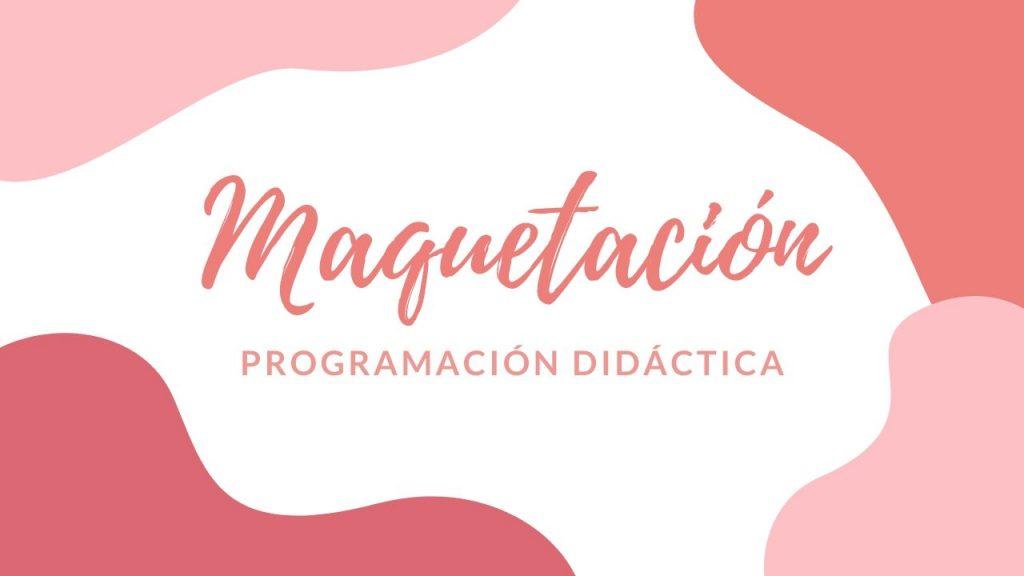 maquetar programación didáctica oposiciones