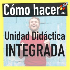 Cómo hacer una Unidad Diáctica Integrada (UDI)