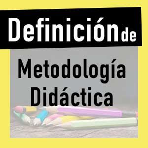 ¿Qué es la metodología didáctica?